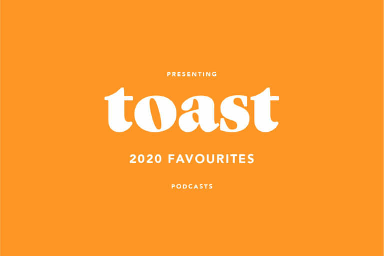 Favourite podcasts of 2020, Toast's handy cheat sheet